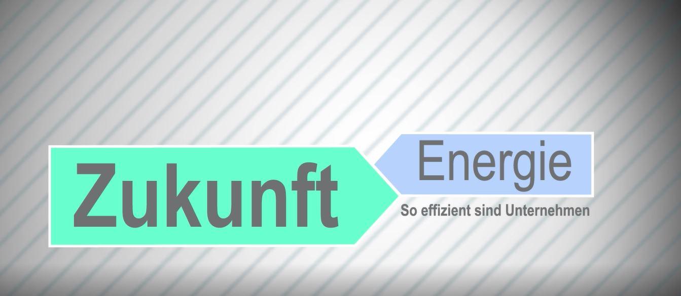 Zukunft Energie –So effizient ist unser Unternehmen